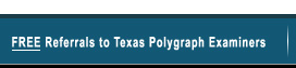 Free Referrals to Texas Polygraph Examiners